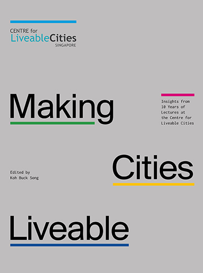 Making Cities Liveable: Insights from 10 Years of Lectures at The Centre for Liveable Cities